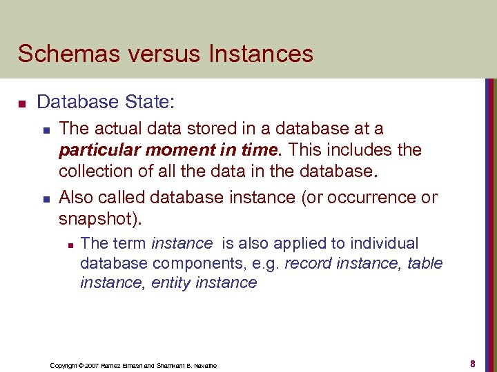 Schemas versus Instances n Database State: n n The actual data stored in a