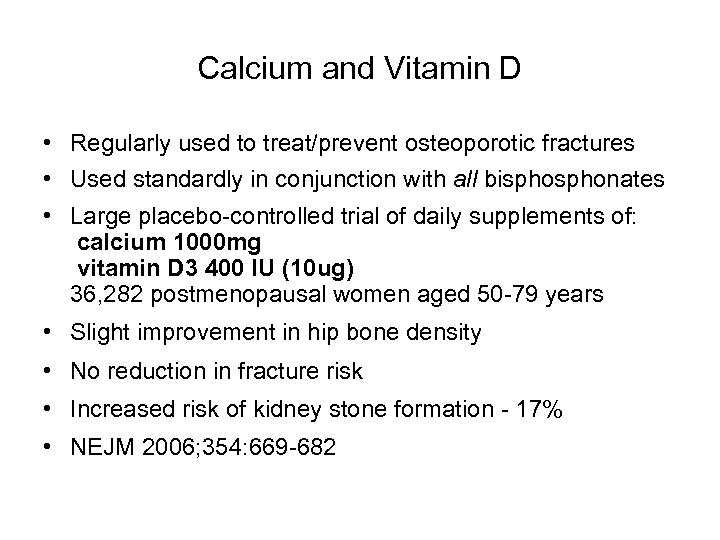Calcium and Vitamin D • Regularly used to treat/prevent osteoporotic fractures • Used standardly