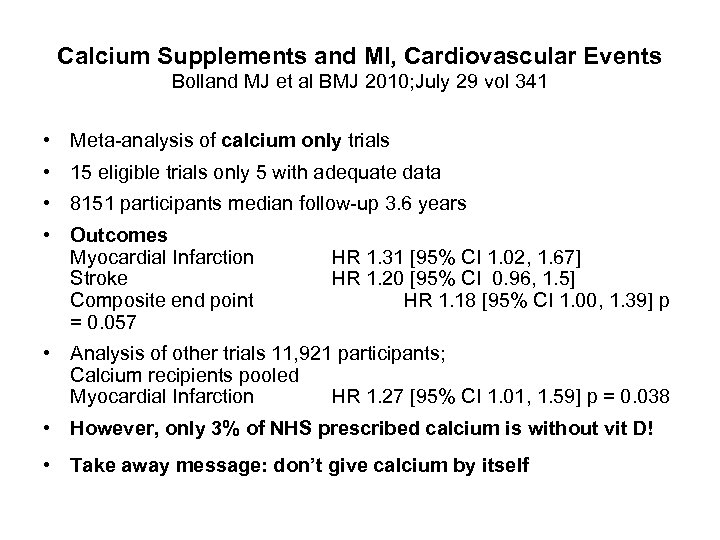 Calcium Supplements and MI, Cardiovascular Events Bolland MJ et al BMJ 2010; July 29