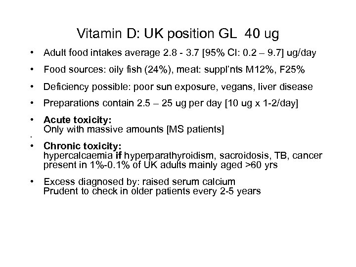 Vitamin D: UK position GL 40 ug • Adult food intakes average 2. 8