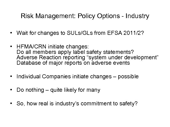Risk Management: Policy Options - Industry • Wait for changes to SULs/GLs from EFSA