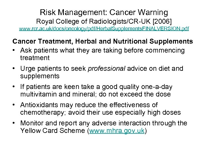 Risk Management: Cancer Warning Royal College of Radiologists/CR-UK [2006] www. rcr. ac. uk/docs/oncology/pdf/Herbal. Supplements.
