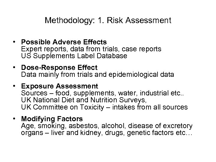 Methodology: 1. Risk Assessment • Possible Adverse Effects Expert reports, data from trials, case