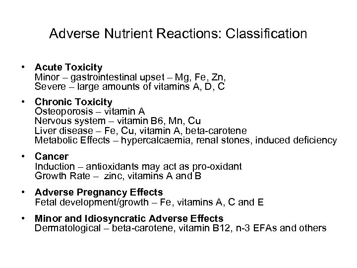 Adverse Nutrient Reactions: Classification • Acute Toxicity Minor – gastrointestinal upset – Mg, Fe,