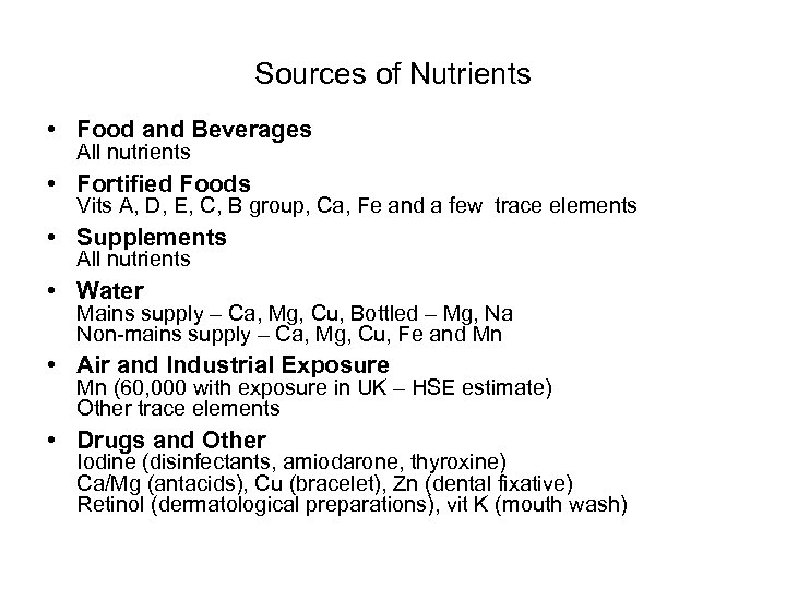 Sources of Nutrients • Food and Beverages All nutrients • Fortified Foods Vits A,