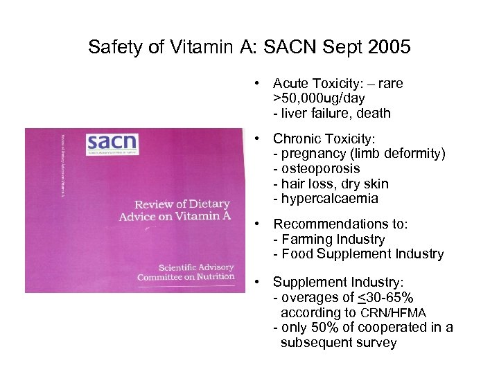 Safety of Vitamin A: SACN Sept 2005 • Acute Toxicity: – rare >50, 000