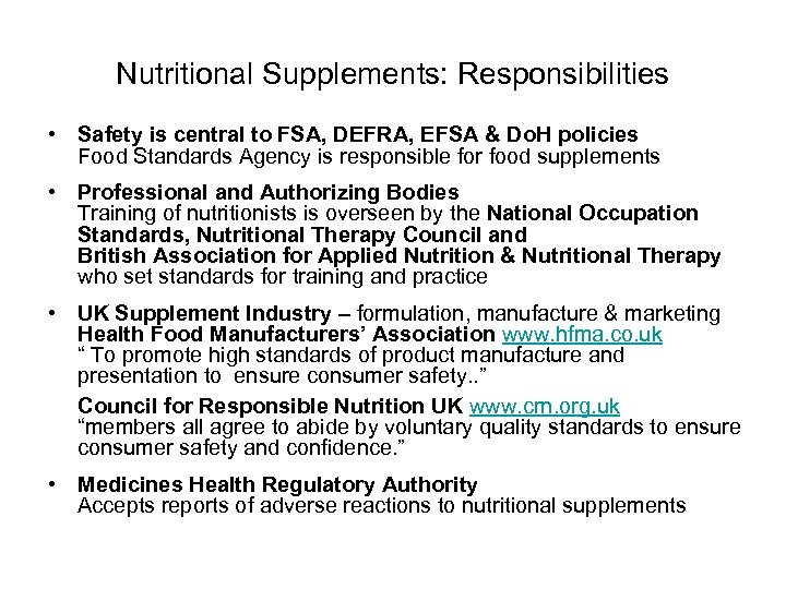 Nutritional Supplements: Responsibilities • Safety is central to FSA, DEFRA, EFSA & Do. H