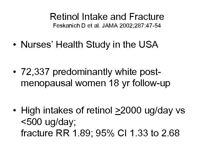 Retinol Intake and Fracture Feskanich D et al. JAMA 2002; 287: 47 -54 •