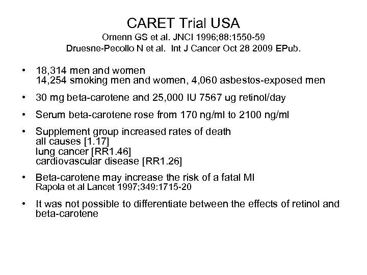 CARET Trial USA Omenn GS et al. JNCI 1996; 88: 1550 -59 Druesne-Pecollo N