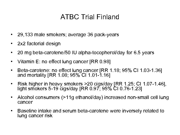 ATBC Trial Finland • 29, 133 male smokers; average 36 pack-years • 2 x