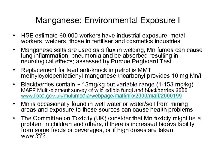 Manganese: Environmental Exposure I • HSE estimate 60, 000 workers have industrial exposure: metalworkers,