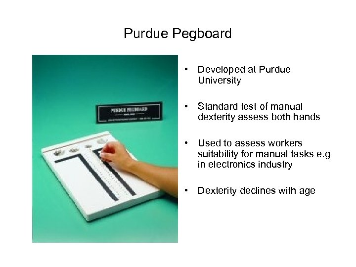 Purdue Pegboard • Developed at Purdue University • Standard test of manual dexterity assess