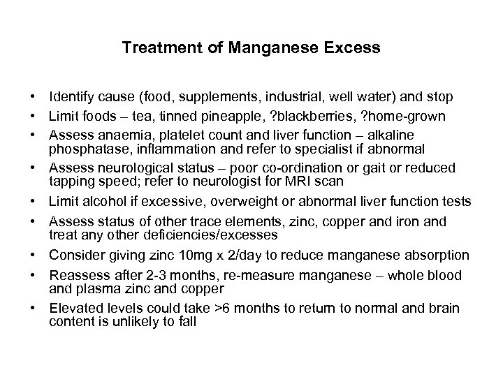 Treatment of Manganese Excess • Identify cause (food, supplements, industrial, well water) and stop