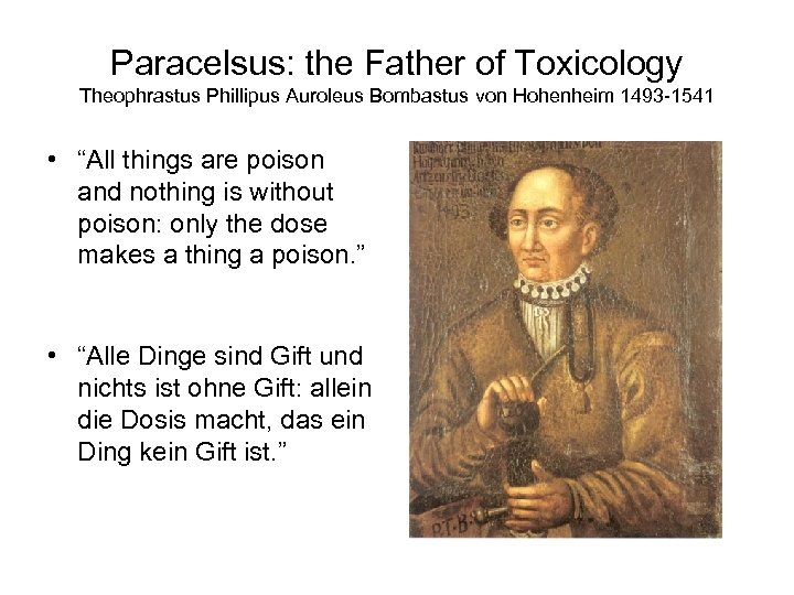 Paracelsus: the Father of Toxicology Theophrastus Phillipus Auroleus Bombastus von Hohenheim 1493 -1541 •