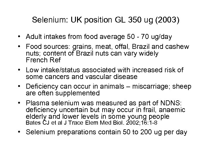 Selenium: UK position GL 350 ug (2003) • Adult intakes from food average 50