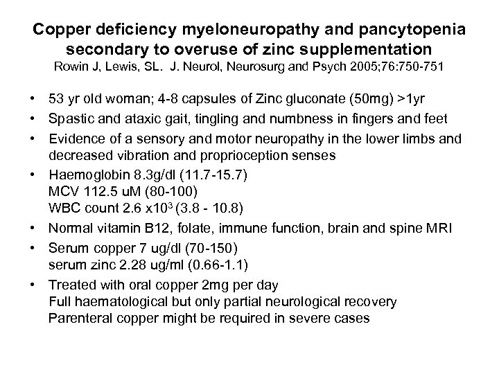 Copper deficiency myeloneuropathy and pancytopenia secondary to overuse of zinc supplementation Rowin J, Lewis,
