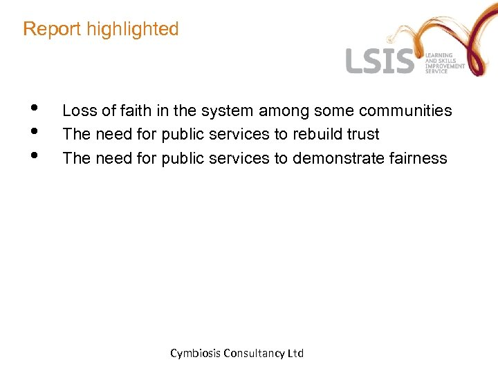 Report highlighted • • • Loss of faith in the system among some communities