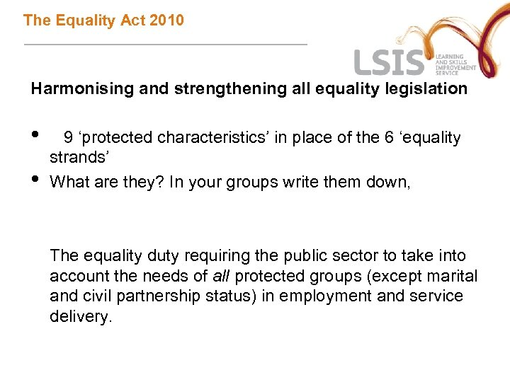 The Equality Act 2010 Harmonising and strengthening all equality legislation • • 9 'protected