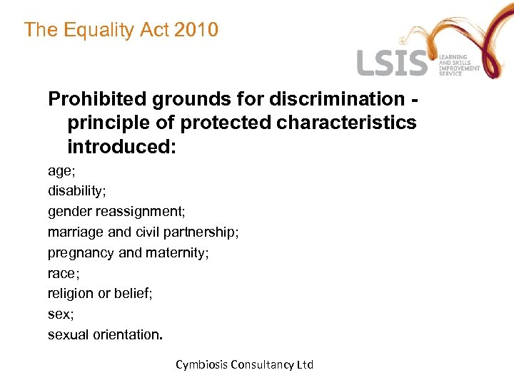 The Equality Act 2010 Prohibited grounds for discrimination principle of protected characteristics introduced: age;