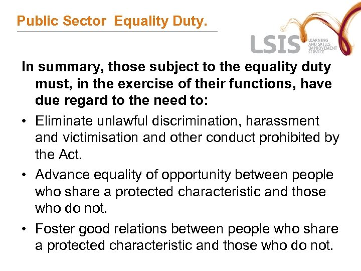 Public Sector Equality Duty. In summary, those subject to the equality duty must, in