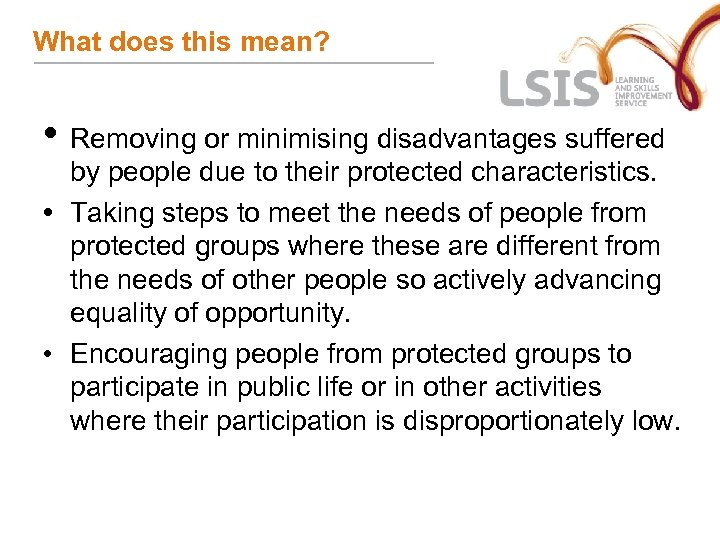 What does this mean? • Removing or minimising disadvantages suffered by people due to