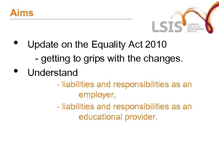 Aims • • Update on the Equality Act 2010 - getting to grips with