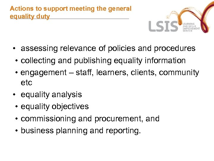 Actions to support meeting the general equality duty • assessing relevance of policies and