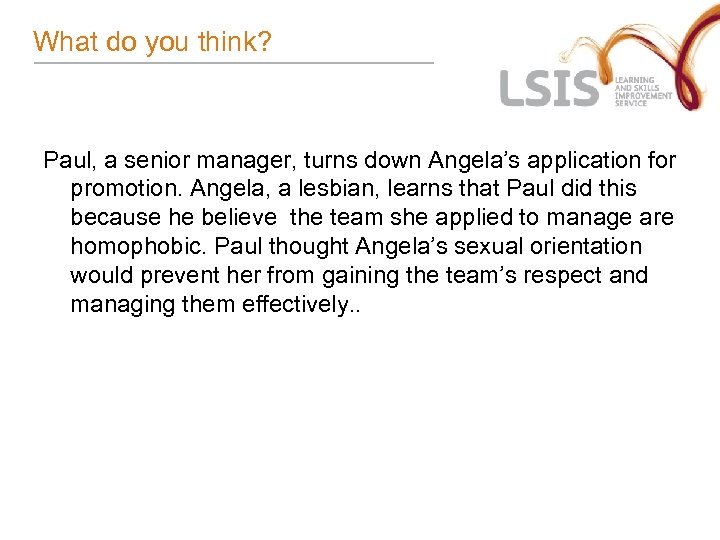 What do you think? Paul, a senior manager, turns down Angela's application for promotion.