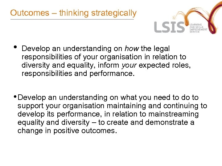 Outcomes – thinking strategically • Develop an understanding on how the legal responsibilities of