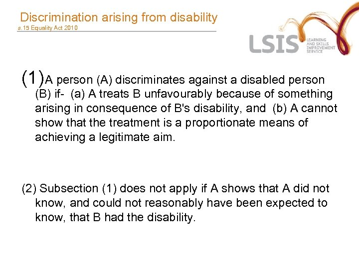 Discrimination arising from disability s. 15 Equality Act 2010 (1) A person (A)