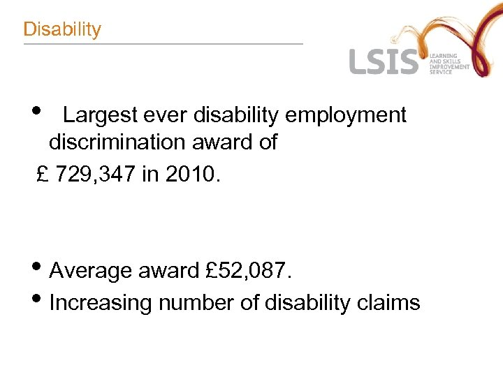 Disability • Largest ever disability employment discrimination award of £ 729, 347 in 2010.