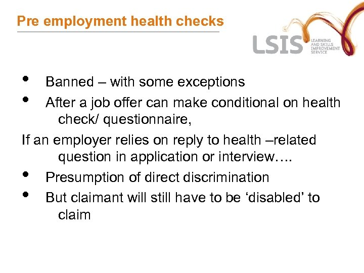 Pre employment health checks • • Banned – with some exceptions After a job