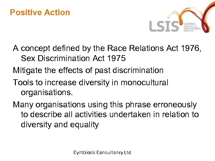 Positive Action A concept defined by the Race Relations Act 1976, Sex Discrimination Act