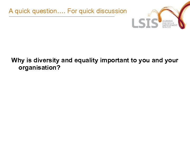 A quick question…. For quick discussion Why is diversity and equality important to you