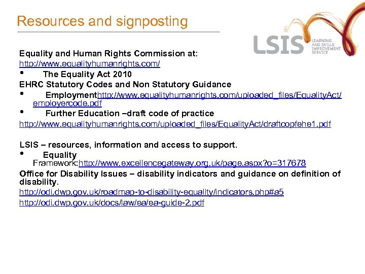 Resources and signposting Equality and Human Rights Commission at: http: //www. equalityhumanrights. com/ •