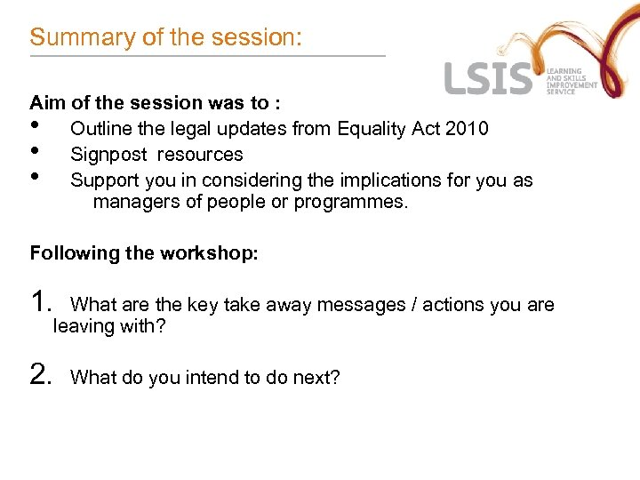 Summary of the session: Aim of the session was to : • Outline the