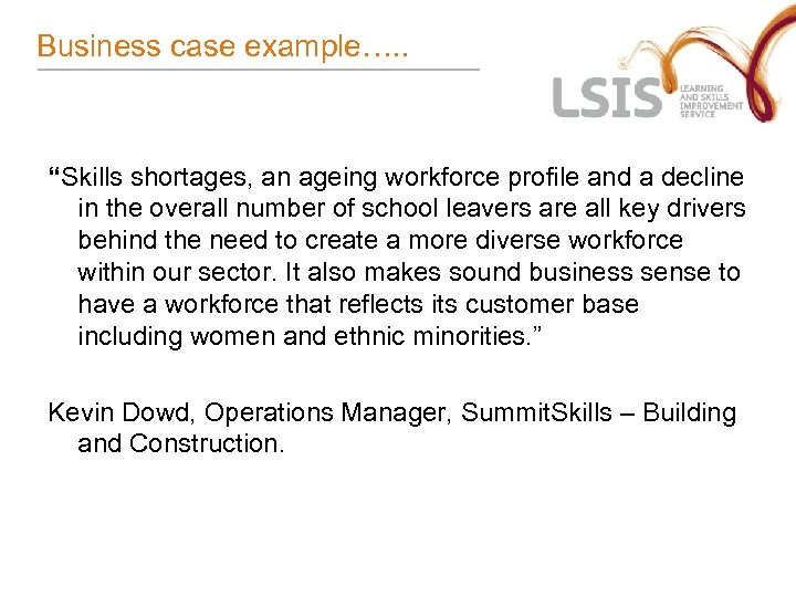 "Business case example…. . ""Skills shortages, an ageing workforce profile and a decline in"