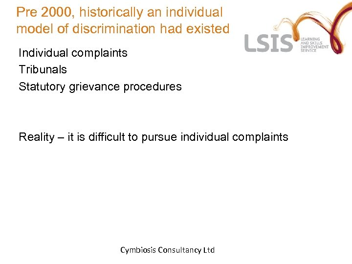 Pre 2000, historically an individual model of discrimination had existed Individual complaints Tribunals Statutory