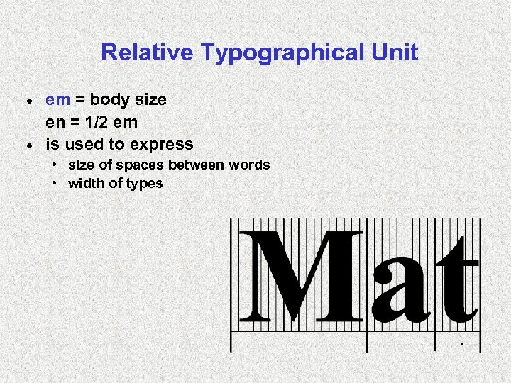 Relative Typographical Unit em = body size en = 1/2 em · is used