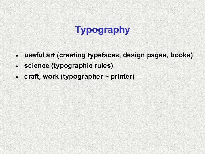 Typography · useful art (creating typefaces, design pages, books) · science (typographic rules) ·