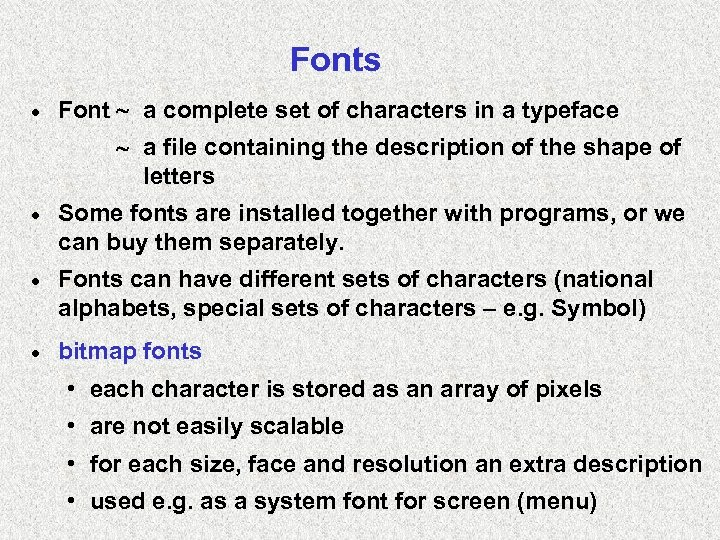 Fonts · Font a complete set of characters in a typeface a file containing