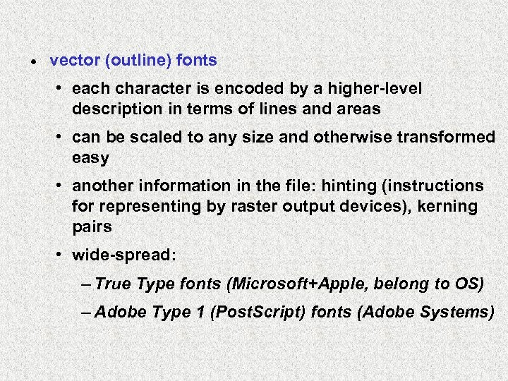 · vector (outline) fonts • each character is encoded by a higher-level description in