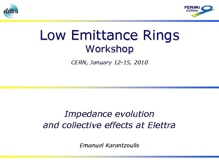 Low Emittance Rings Workshop CERN, January 12 -15, 2010 Impedance evolution and collective effects