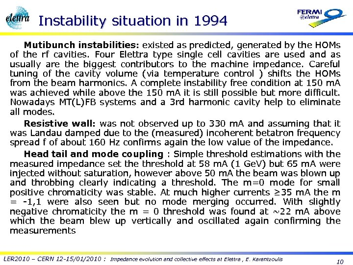 Instability situation in 1994 Mutibunch instabilities: existed as predicted, generated by the HOMs of