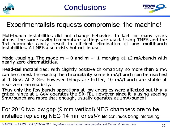 Conclusions Experimentalists requests compromise the machine! Muti-bunch instabilities did not change behavior. In fact