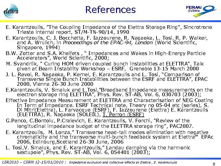 "References E. Karantzoulis, ""The Coupling Impedance of the Elettra Storage Ring"", Sincrotrone Trieste internal"