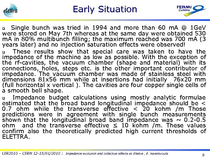 Early Situation Single bunch was tried in 1994 and more than 60 m. A