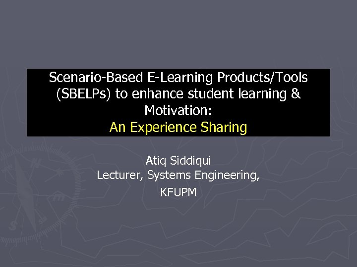 Scenario-Based E-Learning Products/Tools (SBELPs) to enhance student learning & Motivation: An Experience Sharing Atiq