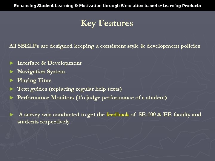 Enhancing Student Learning & Motivation through Simulation based e-Learning Products Key Features All SBELPs