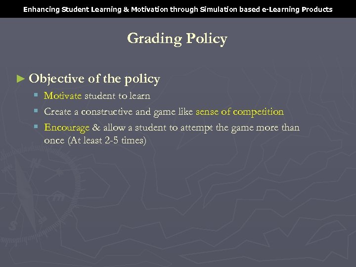 Enhancing Student Learning & Motivation through Simulation based e-Learning Products Grading Policy ► Objective